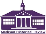 Madison Historical Review by James Madison University